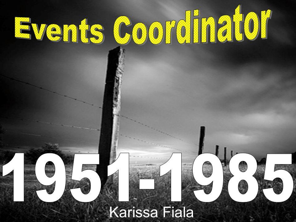 Events Coordinator 1951-1985 Karissa Fiala Karissa Fiala