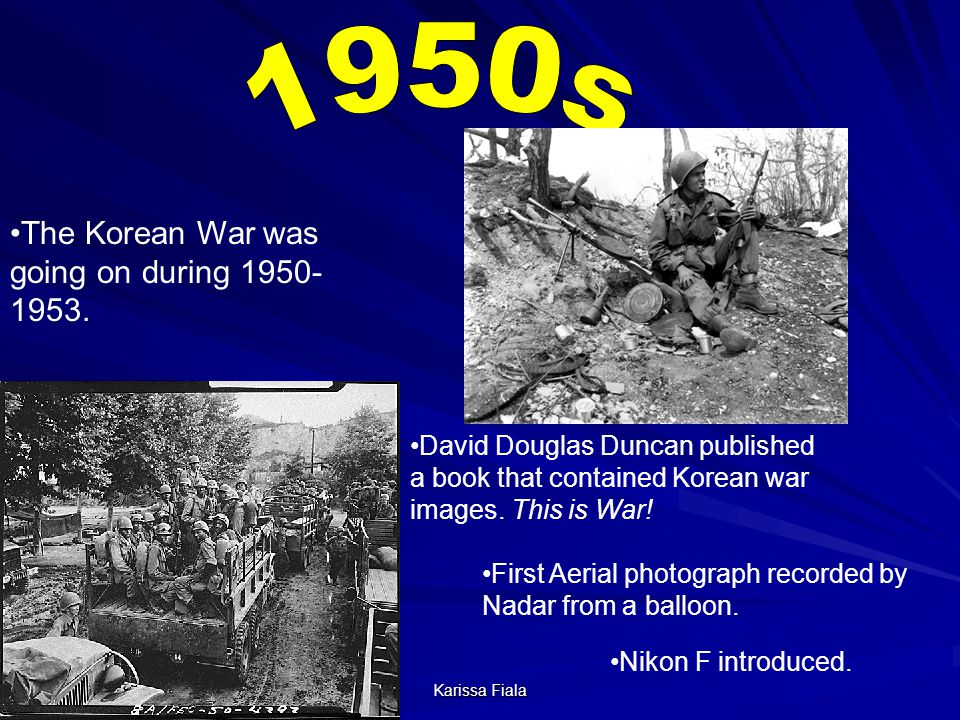 1950s The Korean War was going on during 1950-1953.