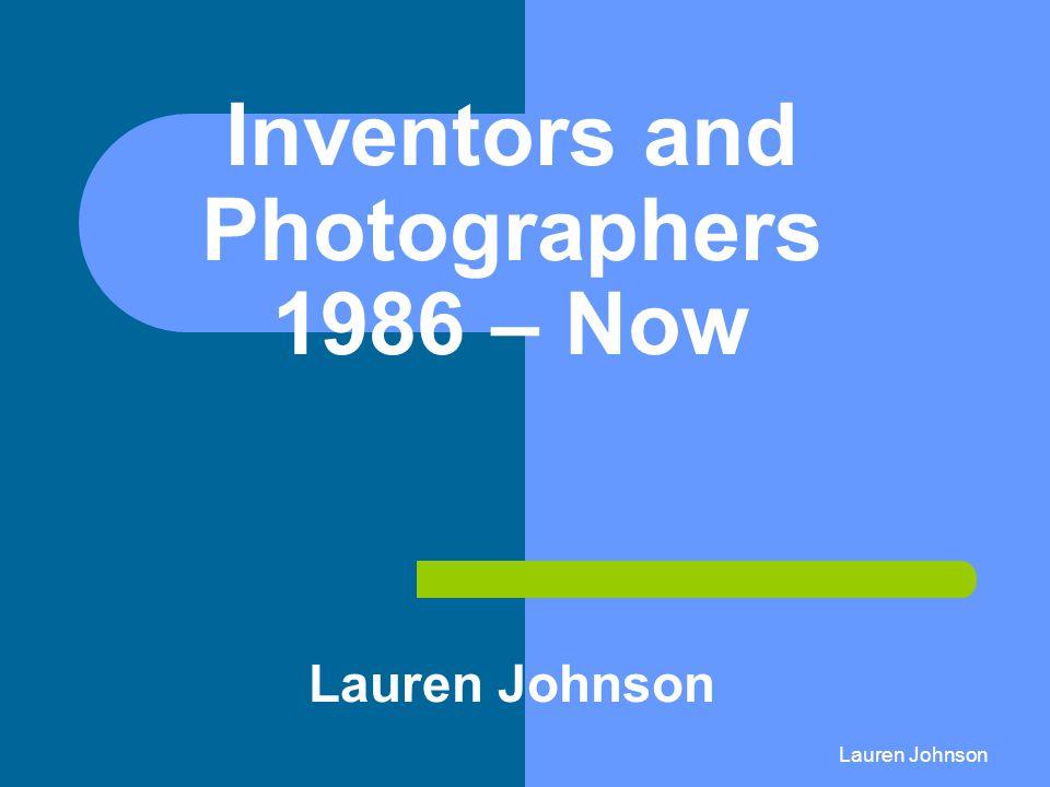 Inventors and Photographers 1986 – Now Lauren Johnson