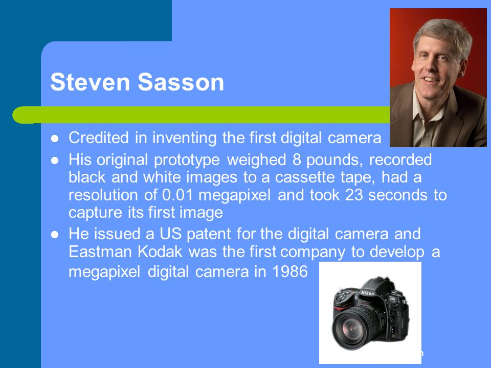 Steven Sasson Credited in inventing the first digital camera