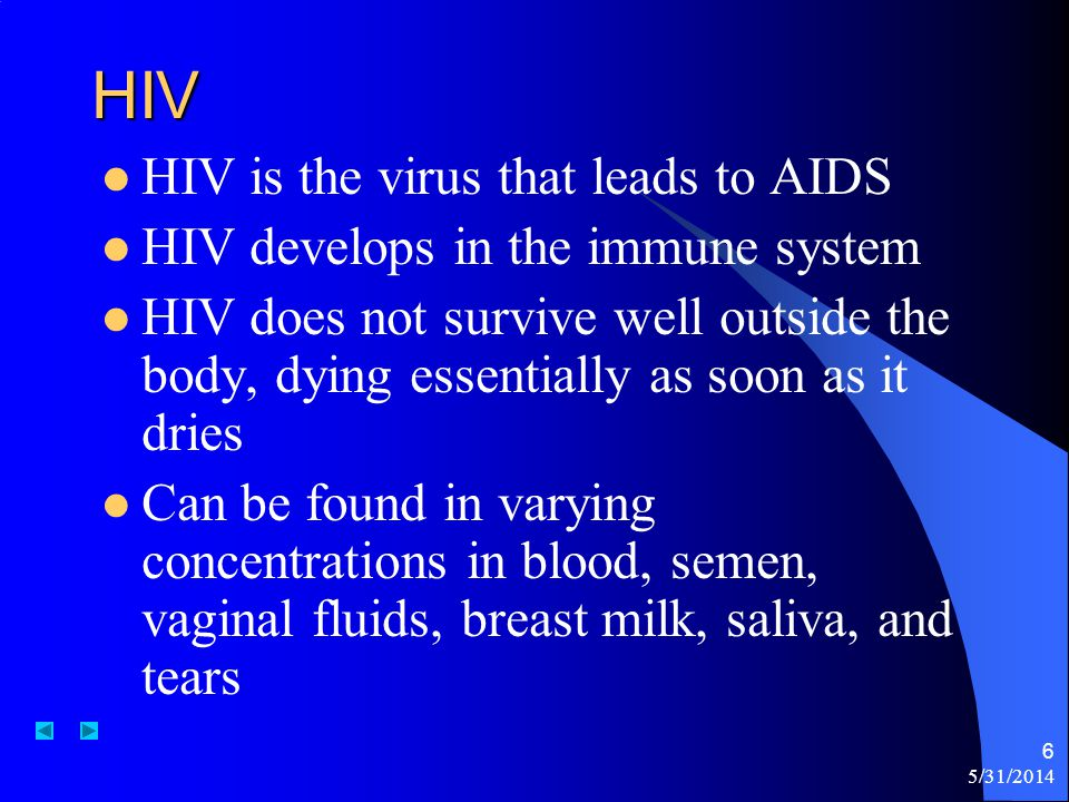 HIV HIV is the virus that leads to AIDS