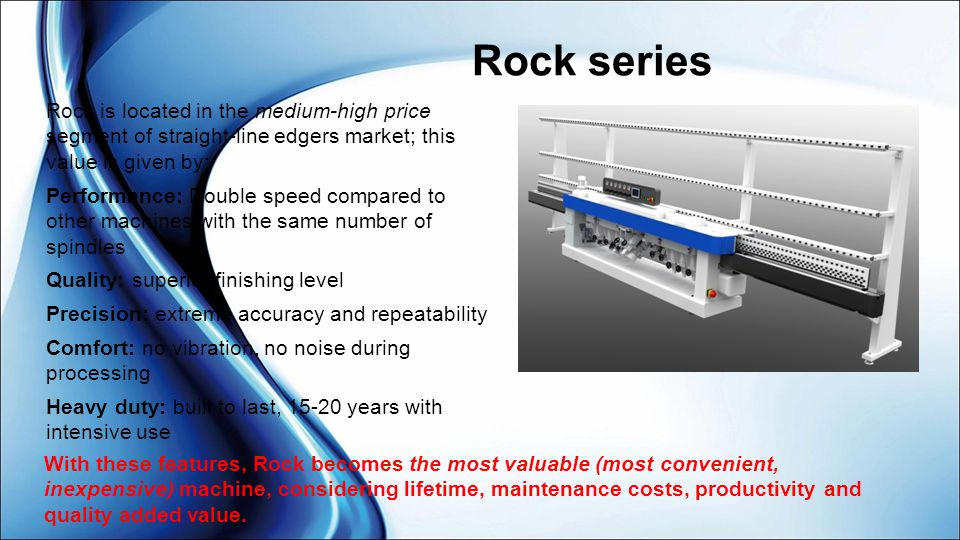 Rock series Rock is located in the medium-high price segment of straight-line edgers market; this value is given by:
