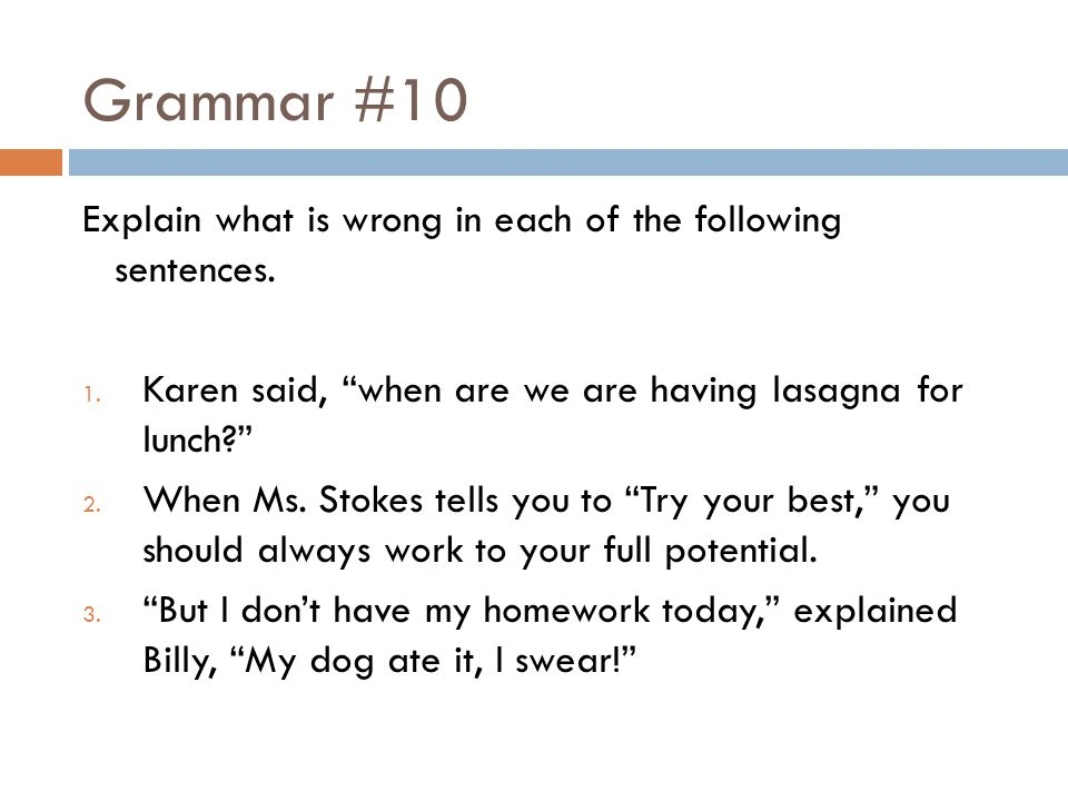 Grammar #10 Explain what is wrong in each of the following sentences.