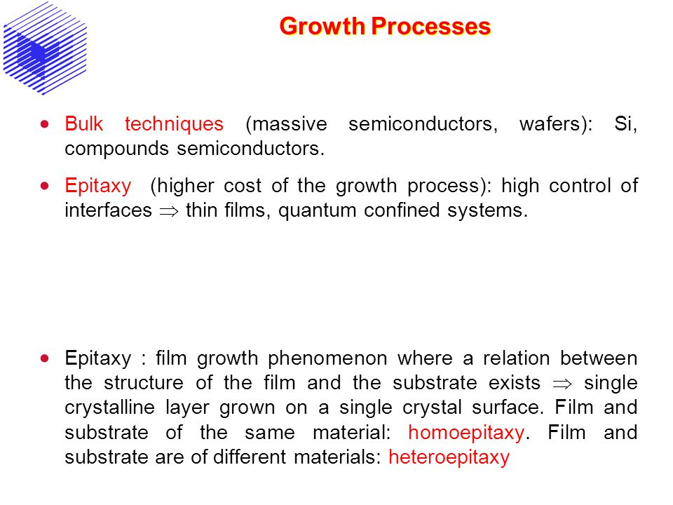 Growth Processes Bulk techniques (massive semiconductors, wafers): Si, compounds semiconductors.