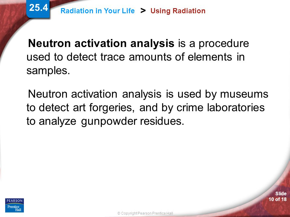 25.4 Using Radiation. Neutron activation analysis is a procedure used to detect trace amounts of elements in samples.
