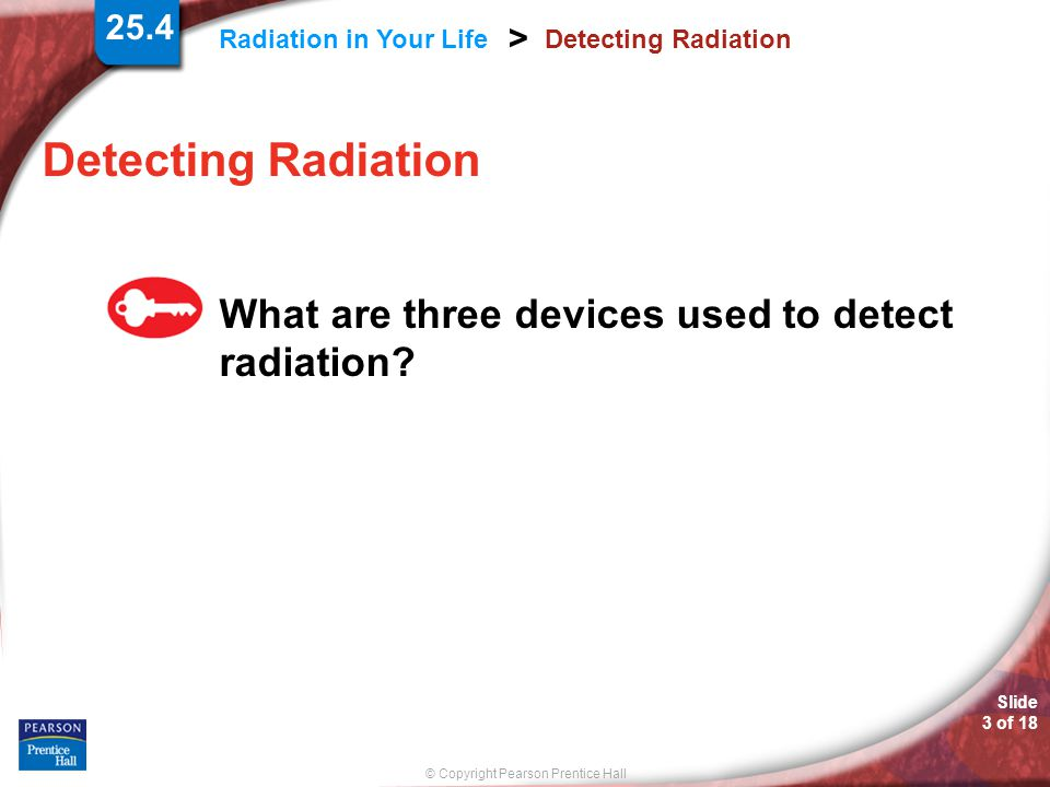 Detecting Radiation What are three devices used to detect radiation
