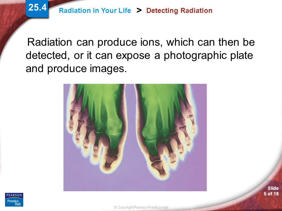 25.4 Detecting Radiation. Radiation can produce ions, which can then be detected, or it can expose a photographic plate and produce images.