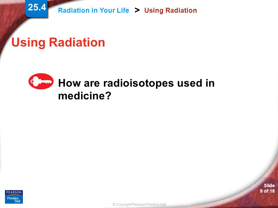 Using Radiation How are radioisotopes used in medicine 25.4