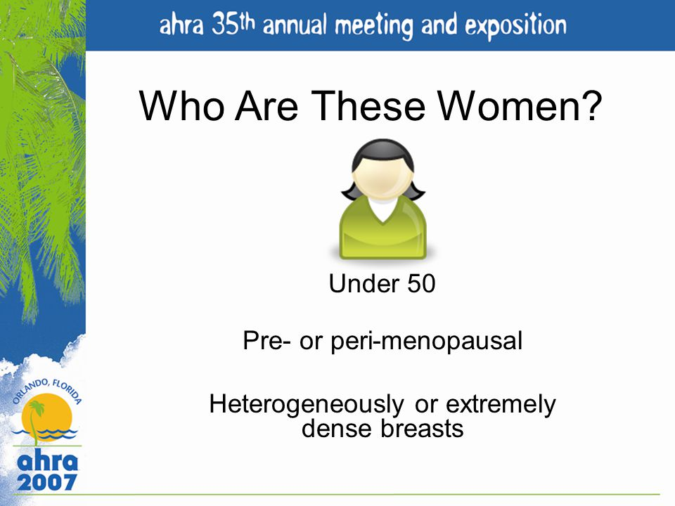Who Are These Women Under 50 Pre- or peri-menopausal