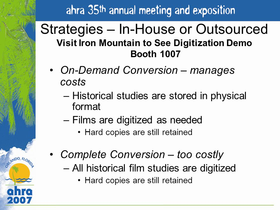 Strategies – In-House or Outsourced Visit Iron Mountain to See Digitization Demo Booth 1007