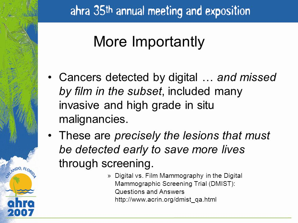 More Importantly Cancers detected by digital … and missed by film in the subset, included many invasive and high grade in situ malignancies.