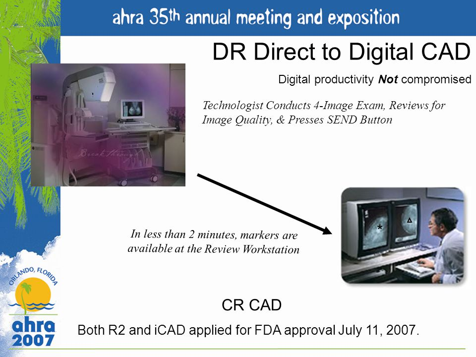 Both R2 and iCAD applied for FDA approval July 11, 2007.
