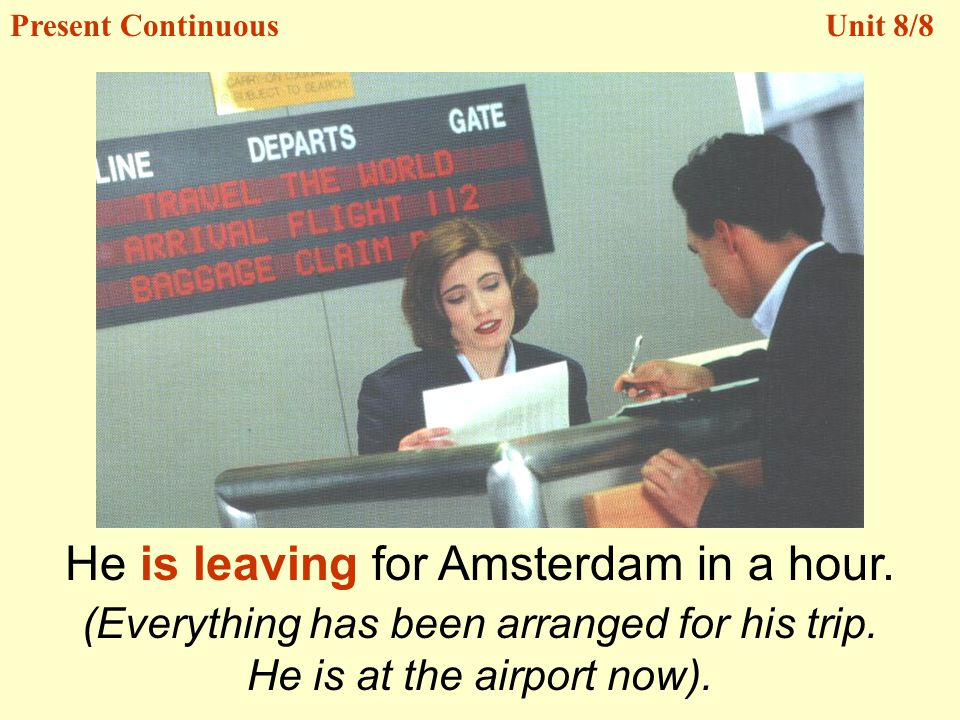 He is leaving for Amsterdam in a hour.