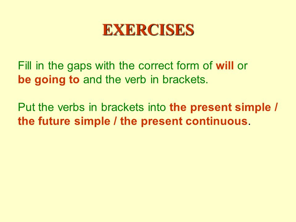 EXERCISES Fill in the gaps with the correct form of will or