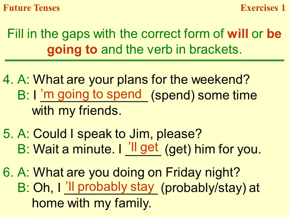 Fill in the gaps with the correct form of will or be