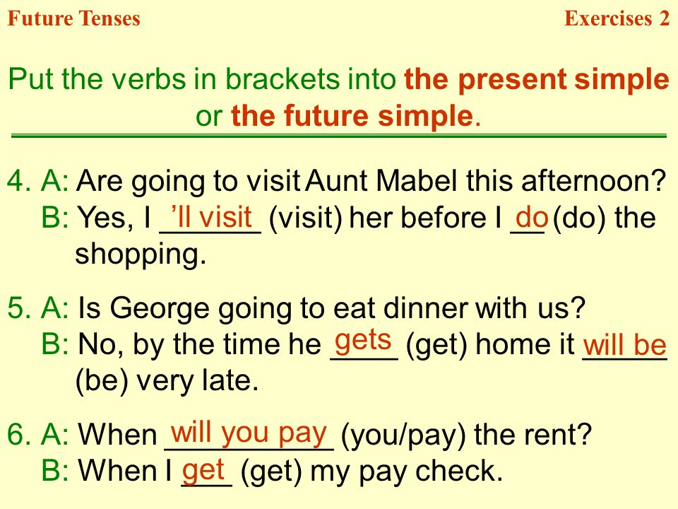 A: Are going to visit Aunt Mabel this afternoon