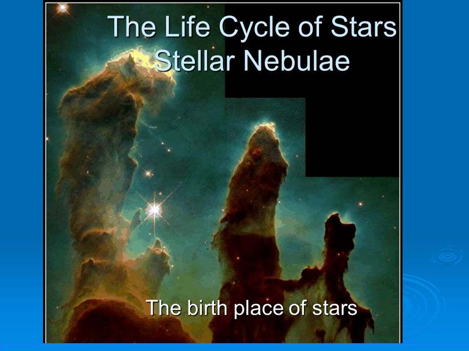 The Life Cycle of Stars Stellar Nebulae