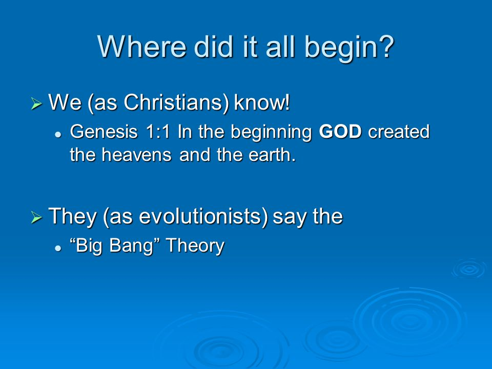 Where did it all begin We (as Christians) know!