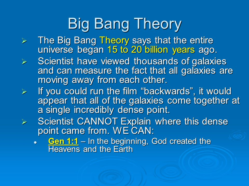 Big Bang Theory The Big Bang Theory says that the entire universe began 15 to 20 billion years ago.