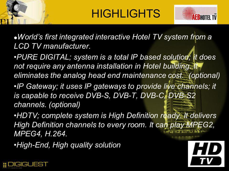 HIGHLIGHTS World's first integrated interactive Hotel TV system from a LCD TV manufacturer.