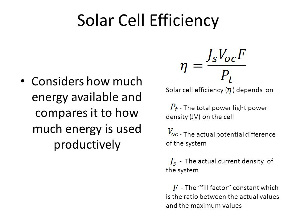 Solar Cell Efficiency Considers how much energy available and compares it to how much energy is used productively.