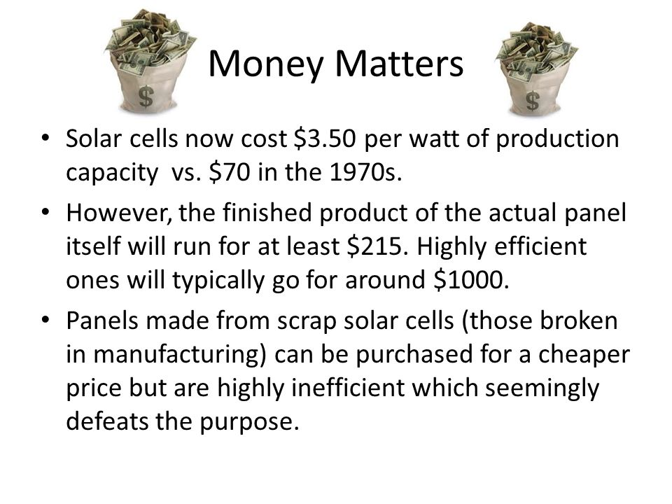 Money Matters Solar cells now cost $3.50 per watt of production capacity vs. $70 in the 1970s.