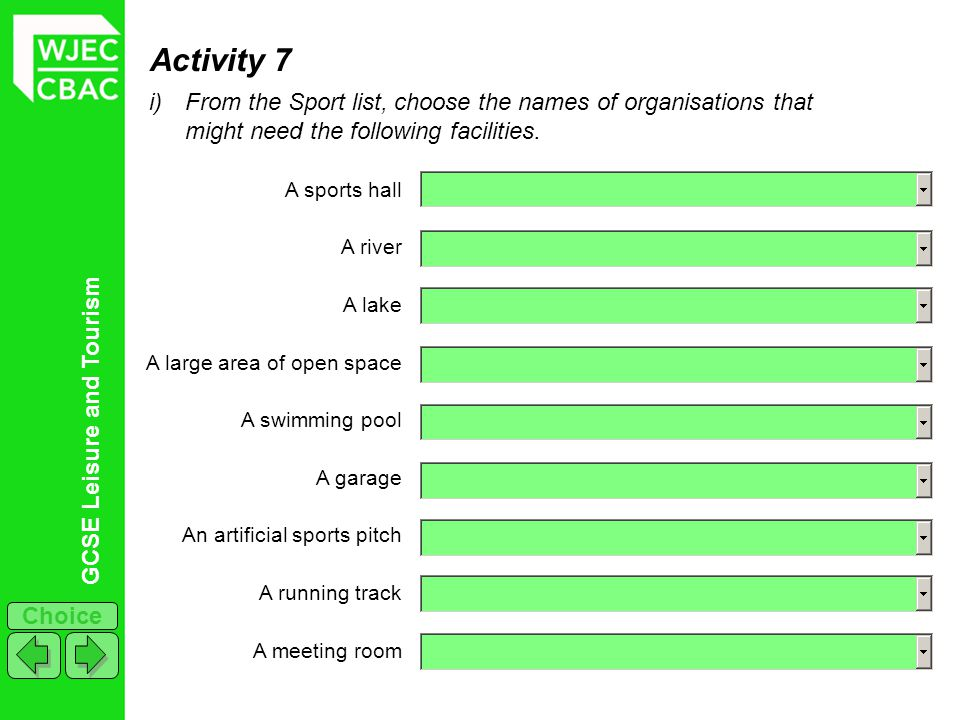 Activity 7 From the Sport list, choose the names of organisations that might need the following facilities.