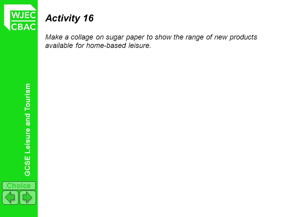 Activity 16 Make a collage on sugar paper to show the range of new products available for home-based leisure.