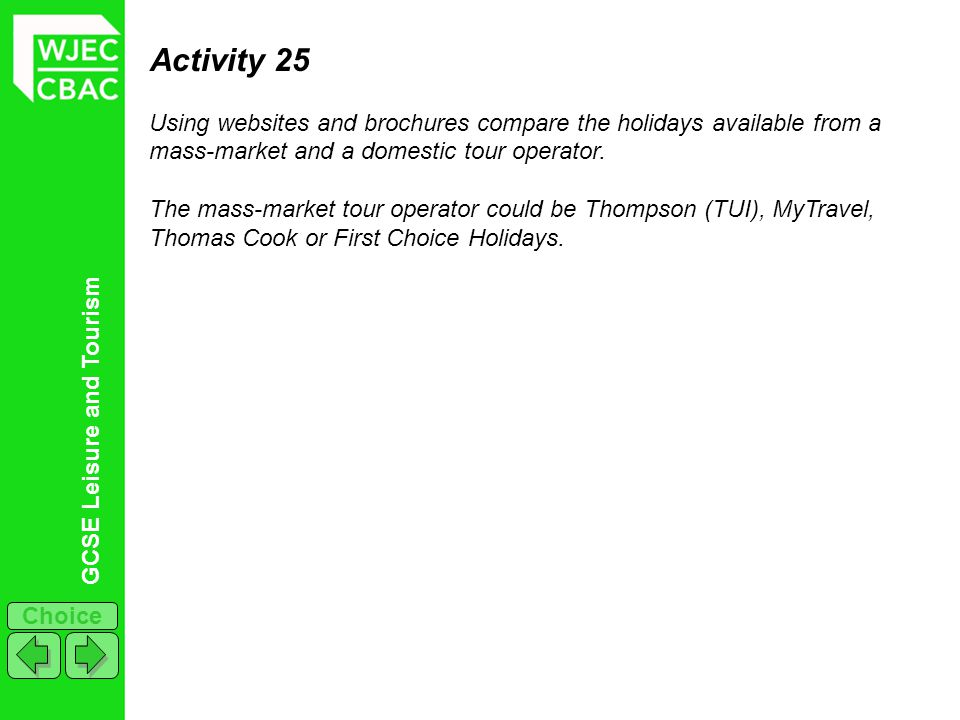 Activity 25 Using websites and brochures compare the holidays available from a mass-market and a domestic tour operator.