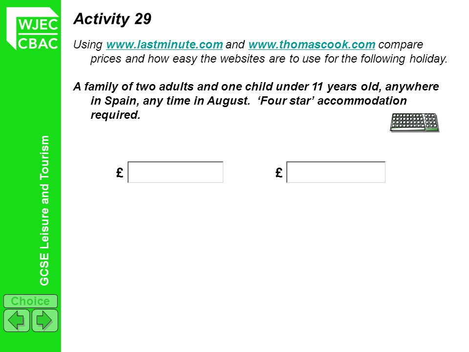Activity 29 Using www.lastminute.com and www.thomascook.com compare prices and how easy the websites are to use for the following holiday.