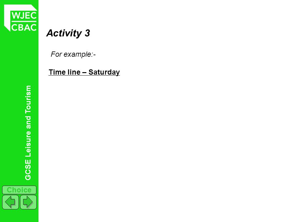 Activity 3 For example:- Time line – Saturday