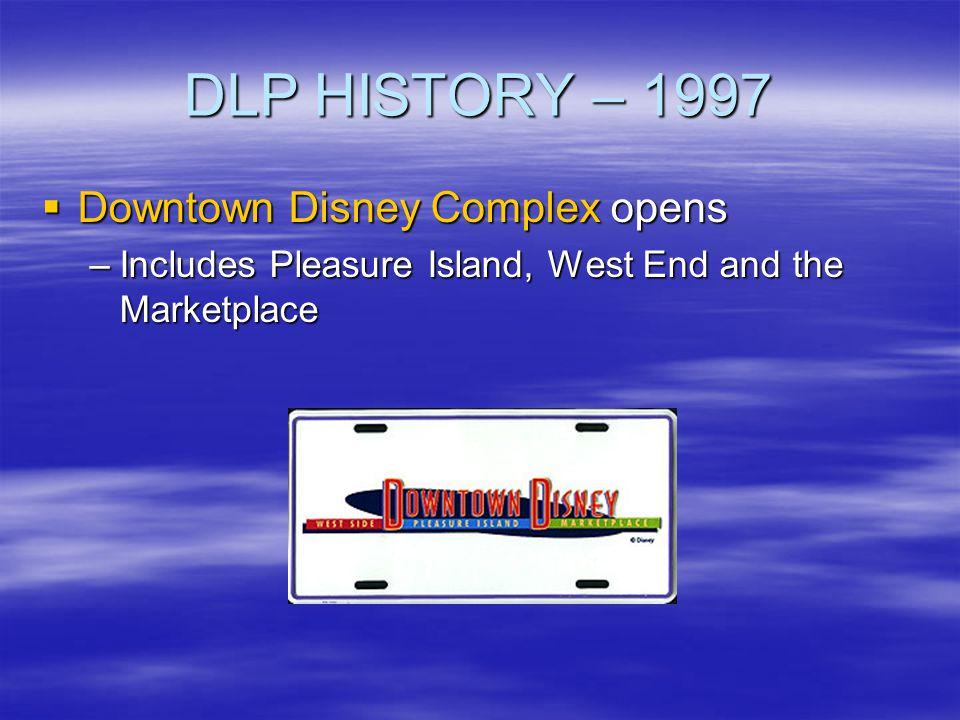 DLP HISTORY – 1997 Downtown Disney Complex opens
