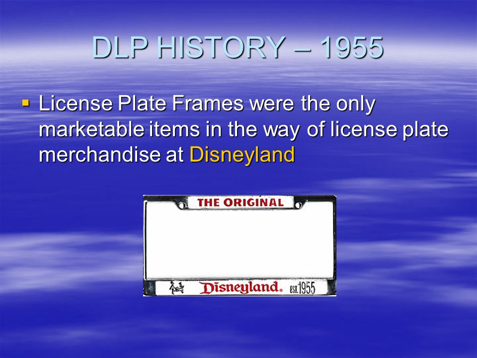 DLP HISTORY – 1955 License Plate Frames were the only marketable items in the way of license plate merchandise at Disneyland.