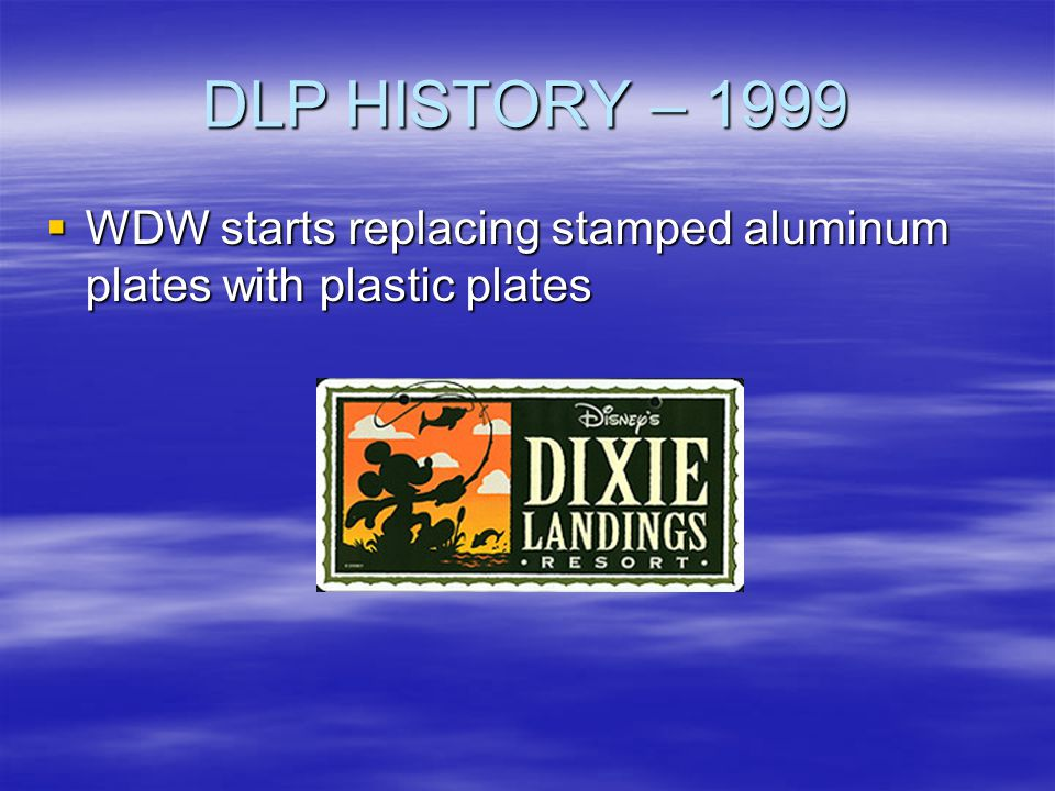 DLP HISTORY – 1999 WDW starts replacing stamped aluminum plates with plastic plates