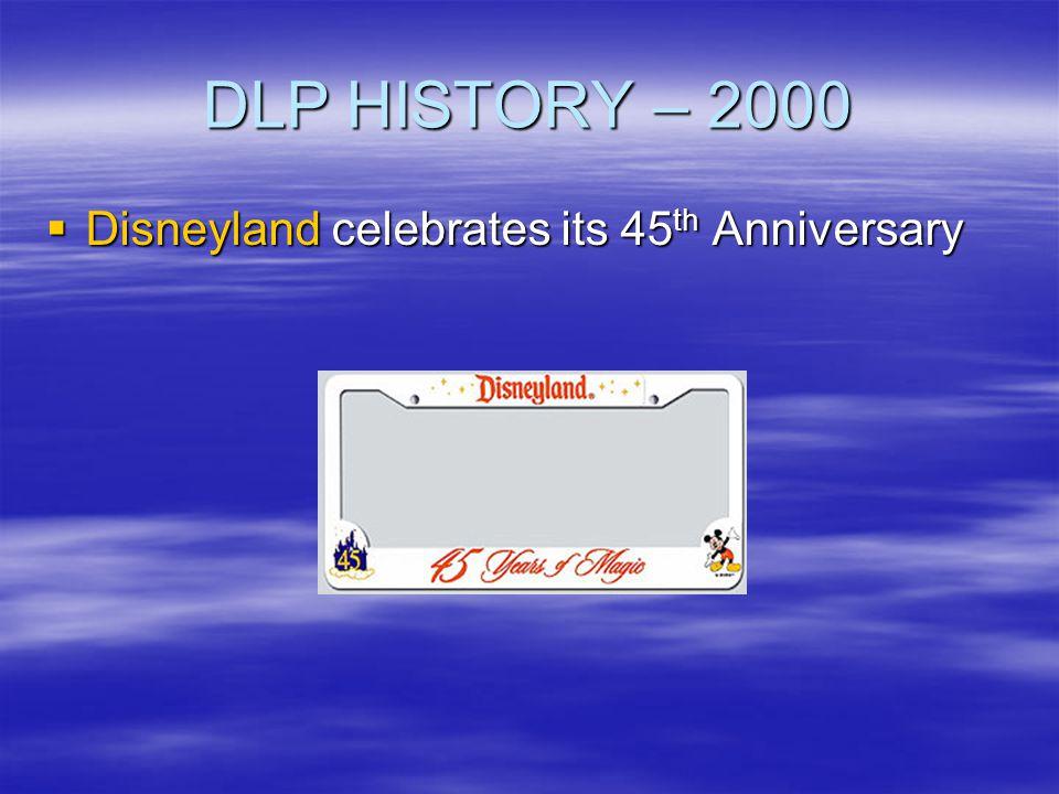 DLP HISTORY – 2000 Disneyland celebrates its 45th Anniversary