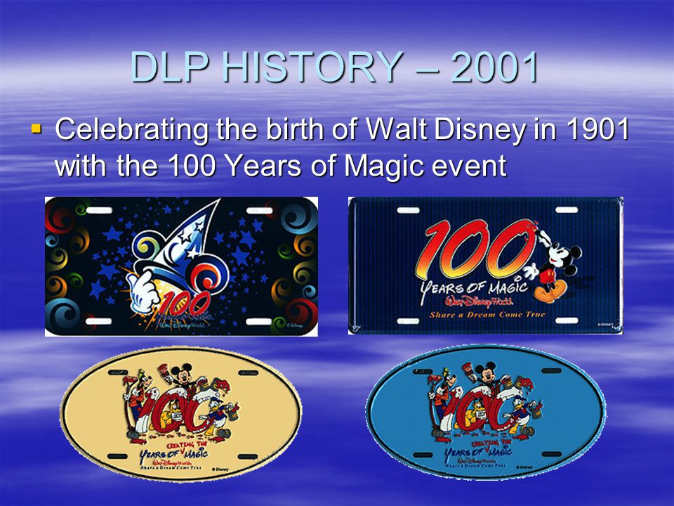 DLP HISTORY – 2001 Celebrating the birth of Walt Disney in 1901 with the 100 Years of Magic event