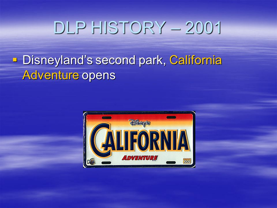DLP HISTORY – 2001 Disneyland's second park, California Adventure opens