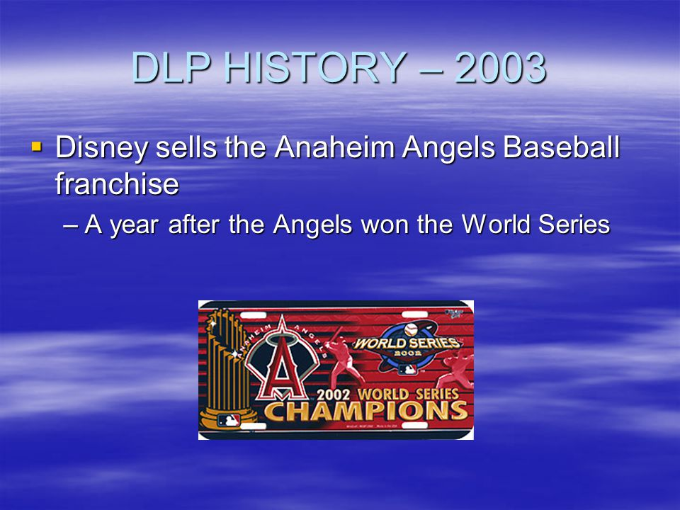 DLP HISTORY – 2003 Disney sells the Anaheim Angels Baseball franchise