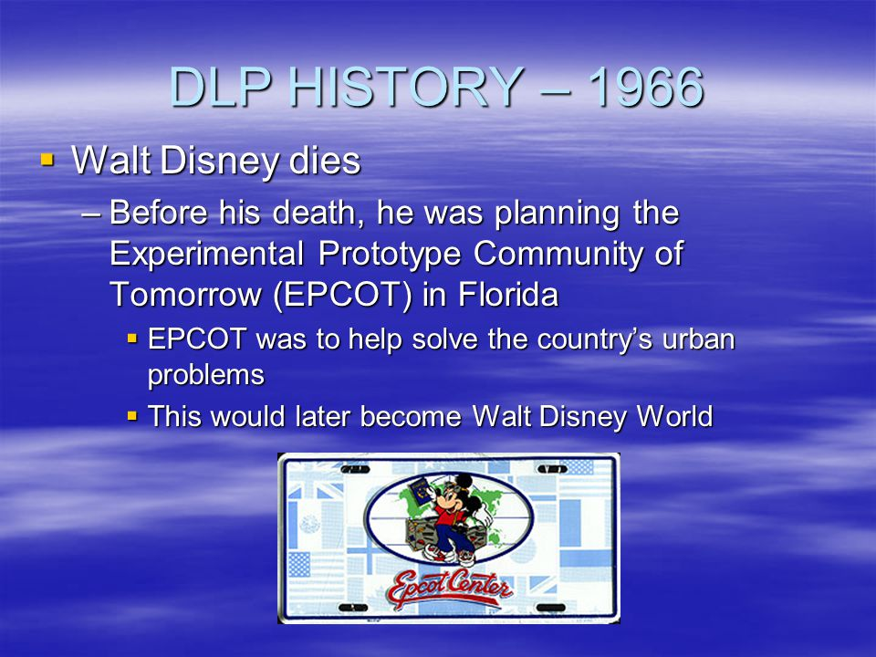DLP HISTORY – 1966 Walt Disney dies