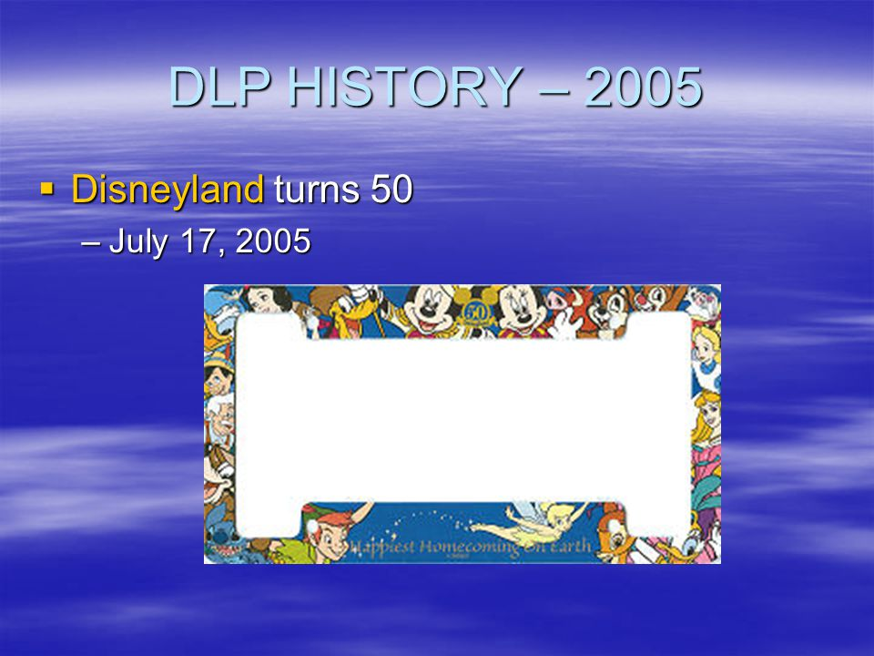 DLP HISTORY – 2005 Disneyland turns 50 July 17, 2005