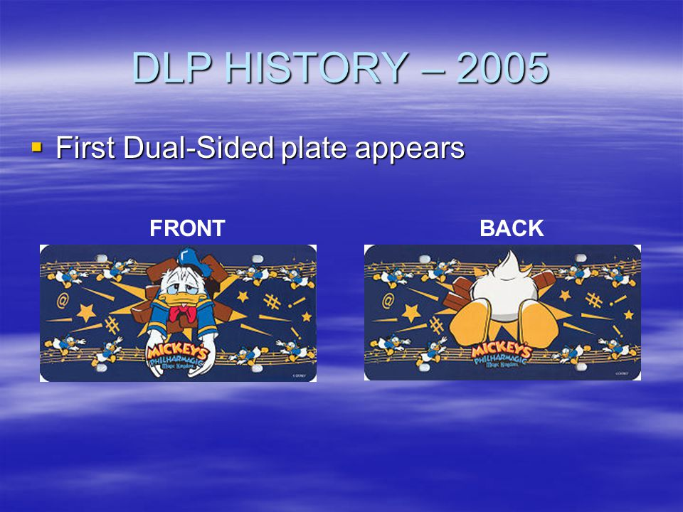 DLP HISTORY – 2005 First Dual-Sided plate appears FRONT BACK