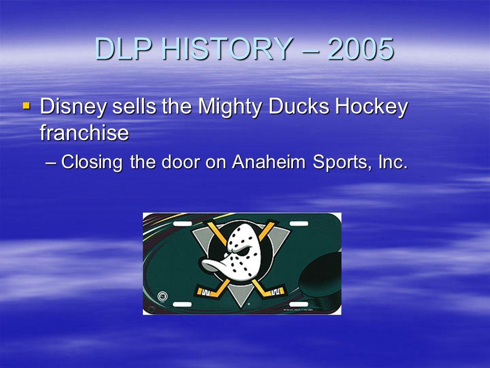 DLP HISTORY – 2005 Disney sells the Mighty Ducks Hockey franchise