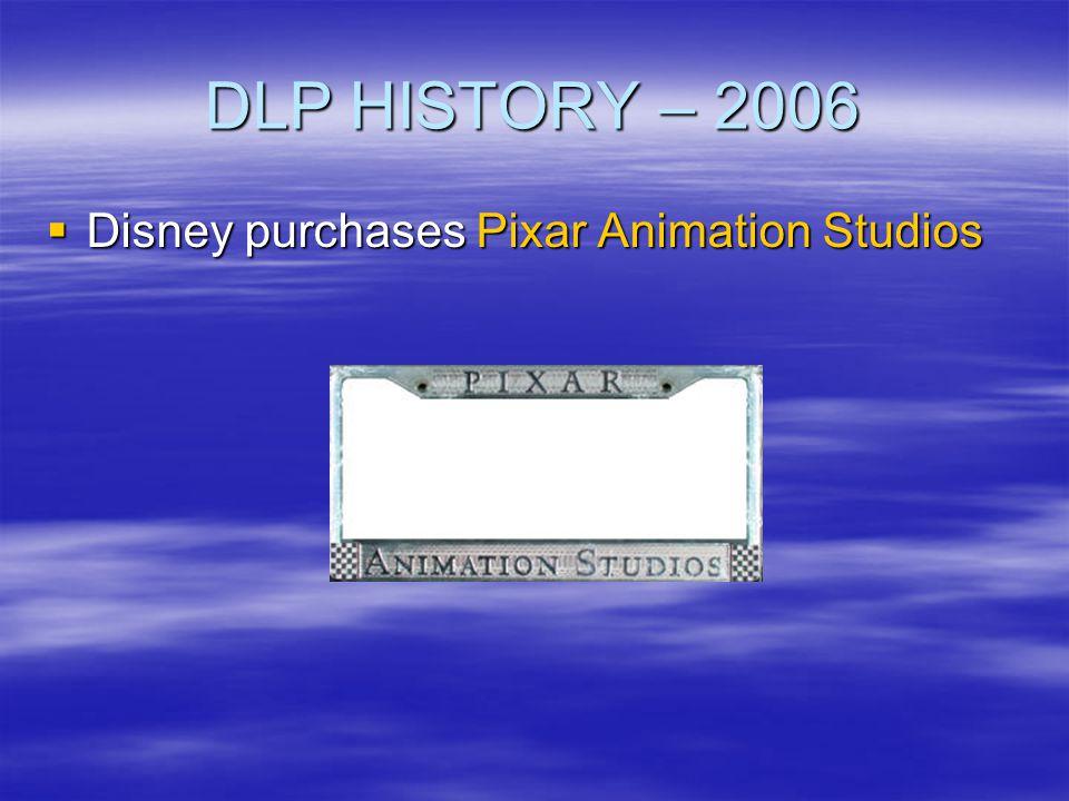 DLP HISTORY – 2006 Disney purchases Pixar Animation Studios