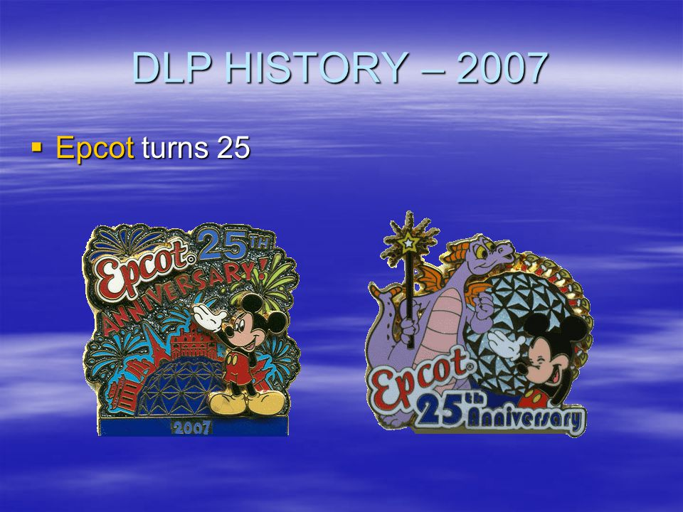DLP HISTORY – 2007 Epcot turns 25