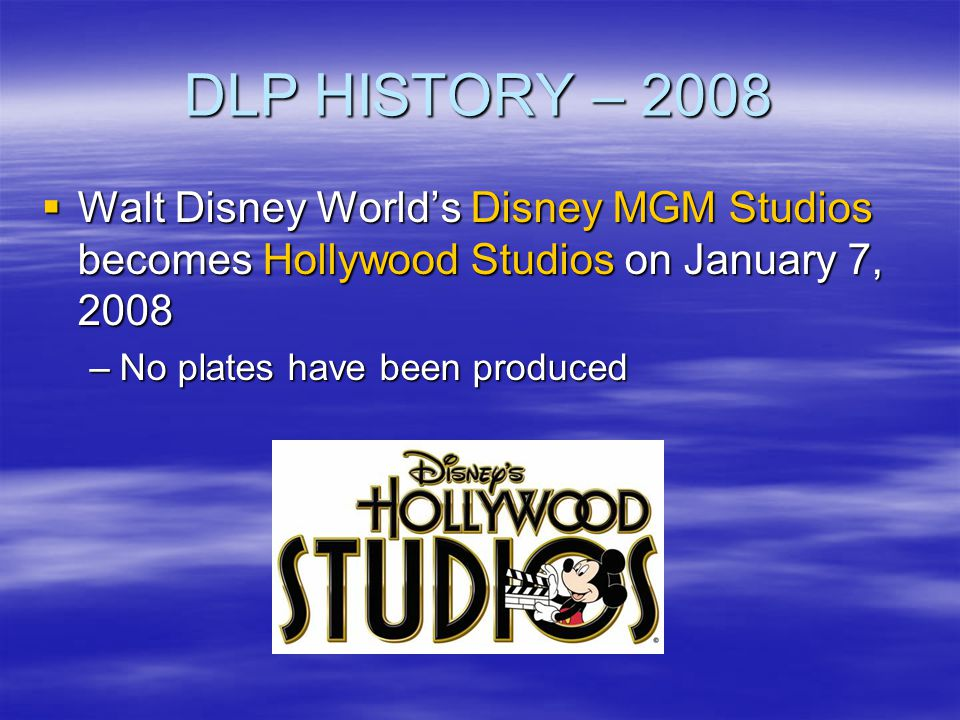DLP HISTORY – 2008 Walt Disney World's Disney MGM Studios becomes Hollywood Studios on January 7, 2008.