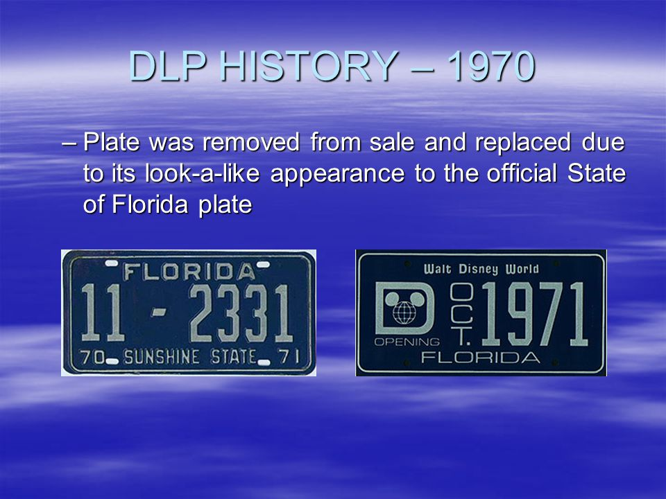 DLP HISTORY – 1970 Plate was removed from sale and replaced due to its look-a-like appearance to the official State of Florida plate.