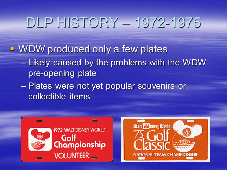 DLP HISTORY – 1972-1975 WDW produced only a few plates