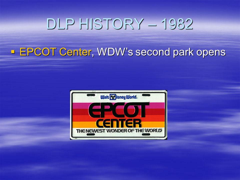 DLP HISTORY – 1982 EPCOT Center, WDW's second park opens