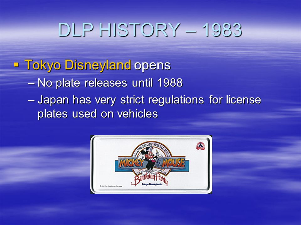 DLP HISTORY – 1983 Tokyo Disneyland opens No plate releases until 1988