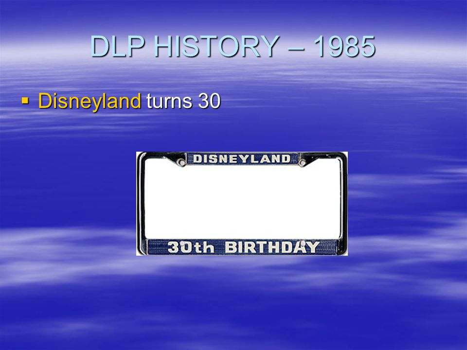 DLP HISTORY – 1985 Disneyland turns 30